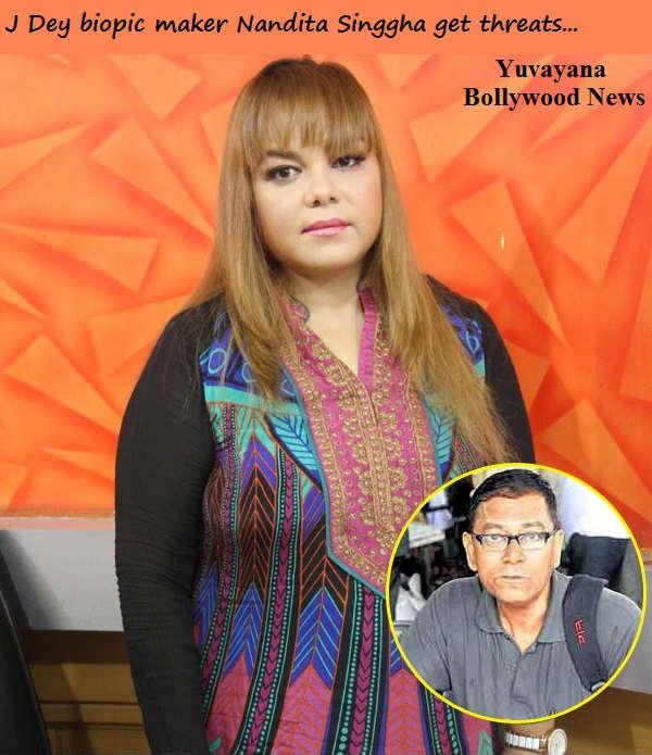 J Dey biopic maker Nandita Singgha get threats