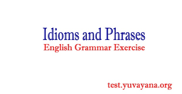 Idioms and Phrases: English Grammar Practice Test - 2